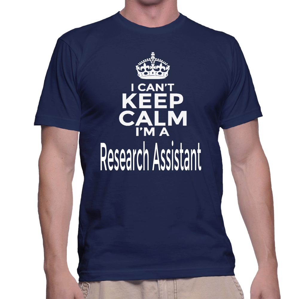 I Can't Keep Calm I'm A Research Assistant TShirt