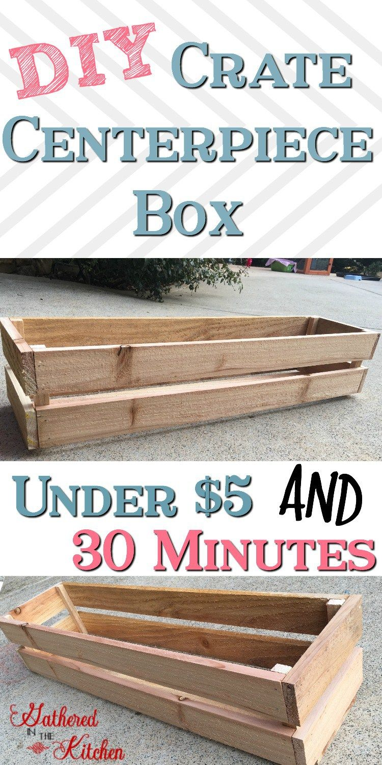 DIY Crate Centerpiece Box - Gathered In The Kitche