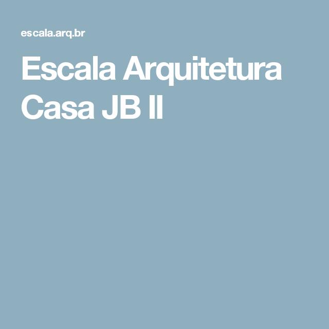 Escala Arquitetura  Casa JB II