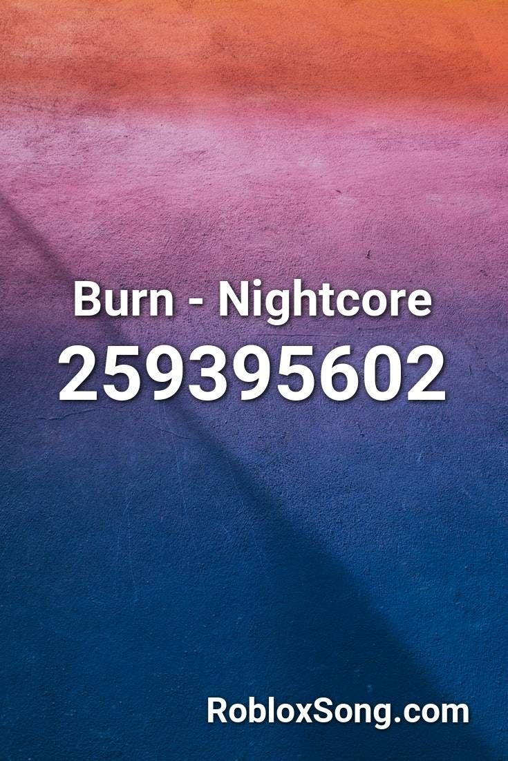 Burn Nightcore Roblox ID Roblox Music Codes in 2020