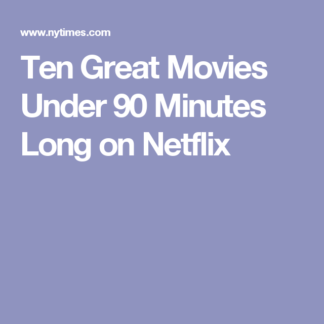 10 Great Movies Under 90 Minutes Long On Netflix Great Movies Netflix Movies