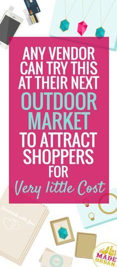 These are super easy ideas and can work regardless of what type of products you're selling. Aaaand, it will only cost you a couple pennies per customer. What you'll gain are shoppers who are more enticed to come into your booth and shop, stick around a little longer and be more likely to remember you and your brand.