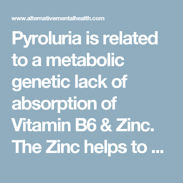 Pyroluria is related to a metabolic genetic lack of absorption of