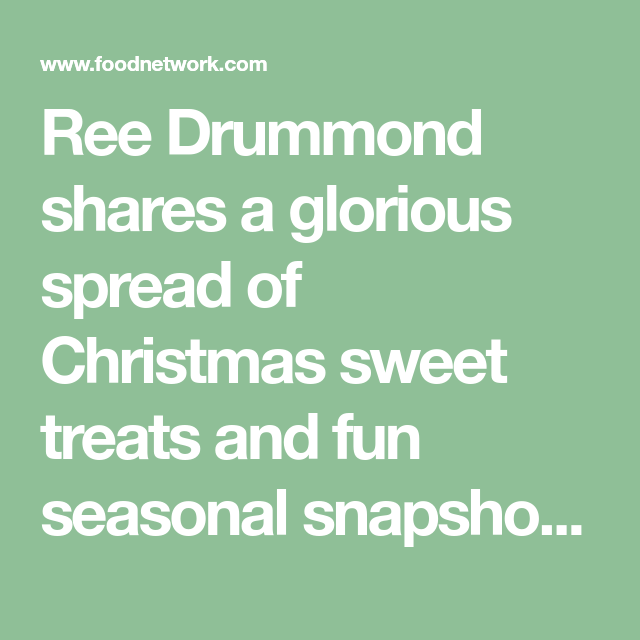 Ree Drummond Shares A Glorious Spread Of Christmas Sweet Treats And