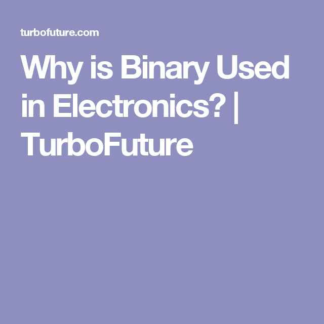 Why is Binary Used in Electronics? | TurboFuture