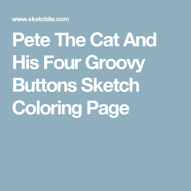 Pete The Cat And His Four Groovy Buttons Sketch Coloring Page ...