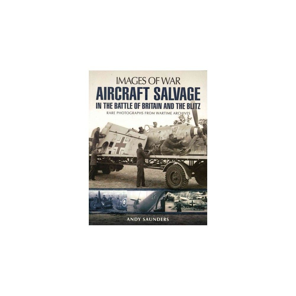 Aircraft Salvage During the Battle of Britain and the Blitz (Paperback)