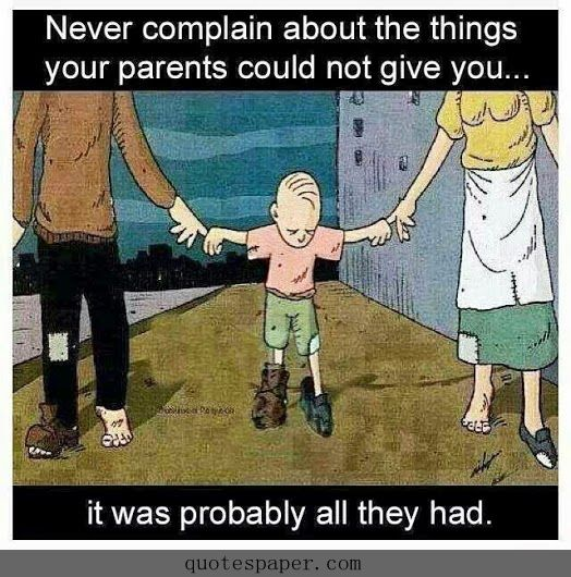 Never Complain About Things Your Parents Could Not Give You It