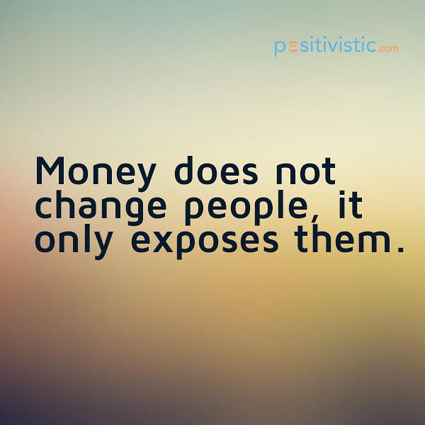 Quote On Money And People Quote Money Change People Truth Exposure Character Family Quotes Truths Greed Quotes Greedy People Quotes