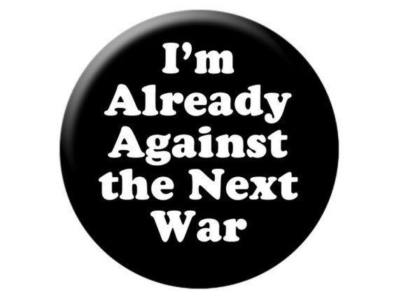 I M Already Against The Next War Quotes To Live By Anti War Words