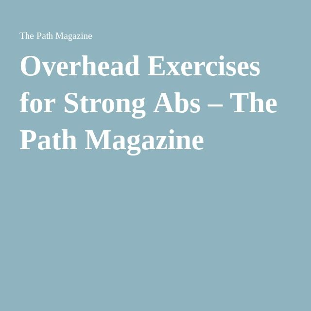 Overhead Exercises for Strong Abs – The Path Magazine