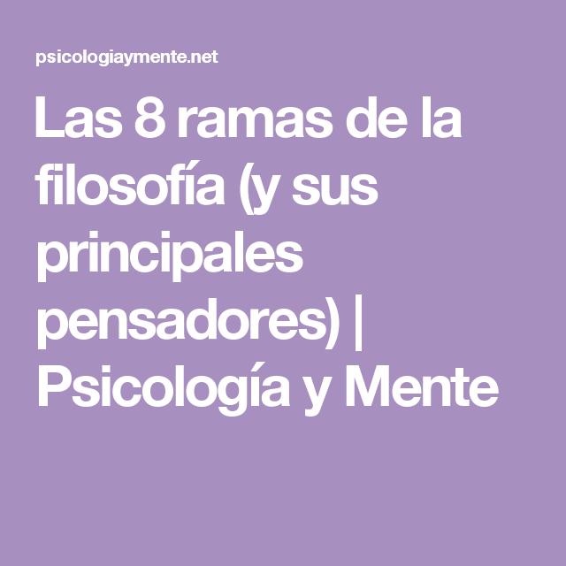 Las 8 Ramas De La Filosofía Y Sus Principales Pensadores Psicología Y Mente Filosofía El Pensador Psicologia