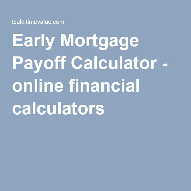 Early Mortgage Payoff Calculator - online financial calculators - mortgage payoff calculators