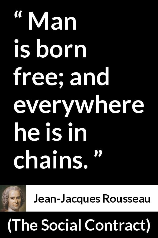 Jean Jacques Rousseau Quote About Man From The Social Contract 1762