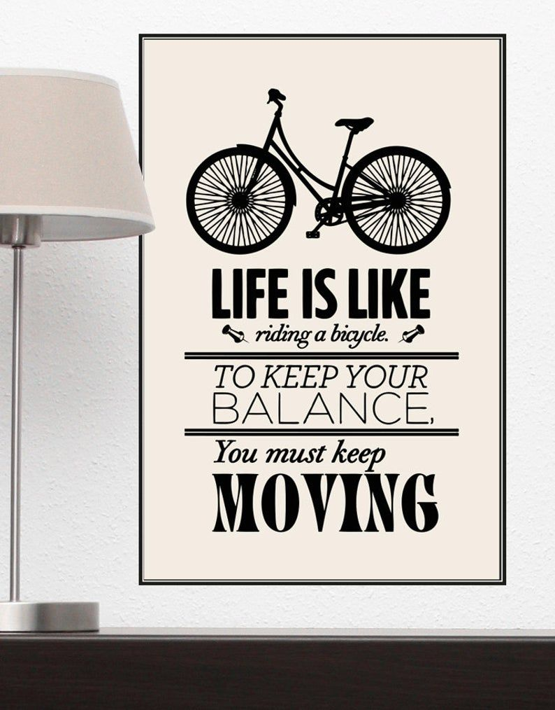 Motivational Quotes Life Is Like Riding A Bicycle To Keep Your Balance You Must Keep Moving Poster Q103 In 2021 Motivational Quotes For Life Life Quotes Motivational Quotes