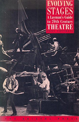 Evolving Stages Layman S Guide To Twentieth Century Theatre By