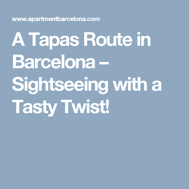A Tapas Route in Barcelona – Sightseeing with a Tasty Twist!