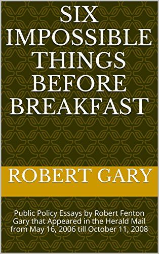 Writing Essay Papers Six Impossible Things Before Breakfast Public Policy Essays By Robert  Fenton Gary That Appeared In The Herald Mail From May   Till October    Thesis For A Persuasive Essay also Example Of A Thesis Statement For An Essay Six Impossible Things Before Breakfast Public Policy Essays By  Essay Paper Checker