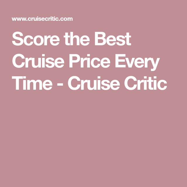 Score The Best Cruise Price Every Time Cruise Critic Travel - Best cruise prices