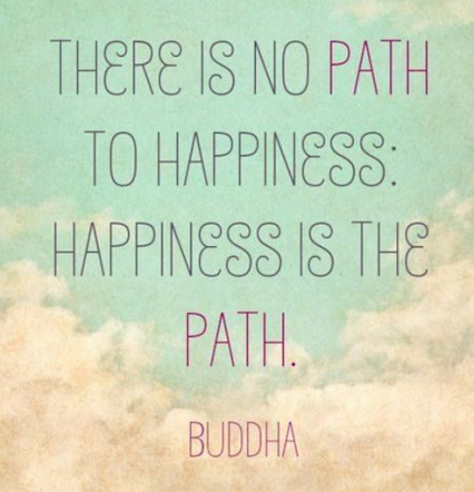 There Is No Path To Happiness Happiness Is The Path Buddha My