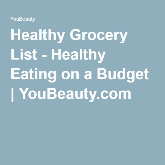 Healthy Grocery List - Healthy Eating on a Budget | YouBeauty.com