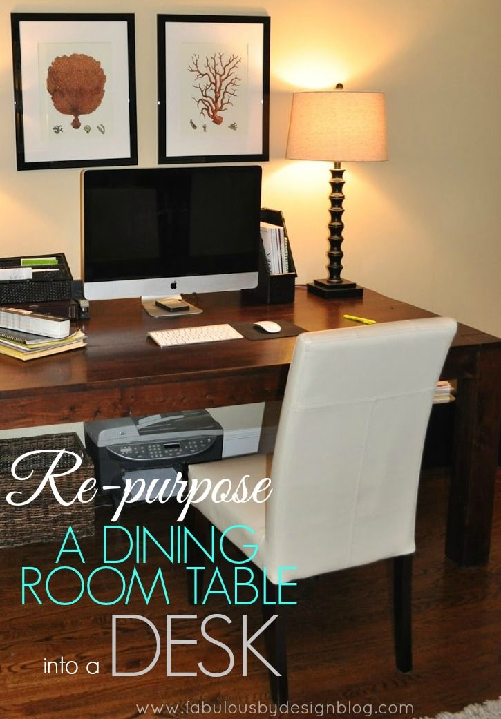 FABULOUS By Design Re Purpose A Dining Room Table Into Desk