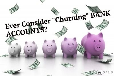 Ever Consider Churning Bank Accounts For Rewards Instant Loans Personal Loans Money Saving Tips