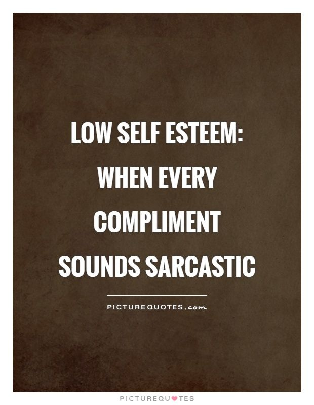 Low Self Esteem Quotes Gorgeous Low Self Esteem When Every Compliment Sounds Sarcasticpicture