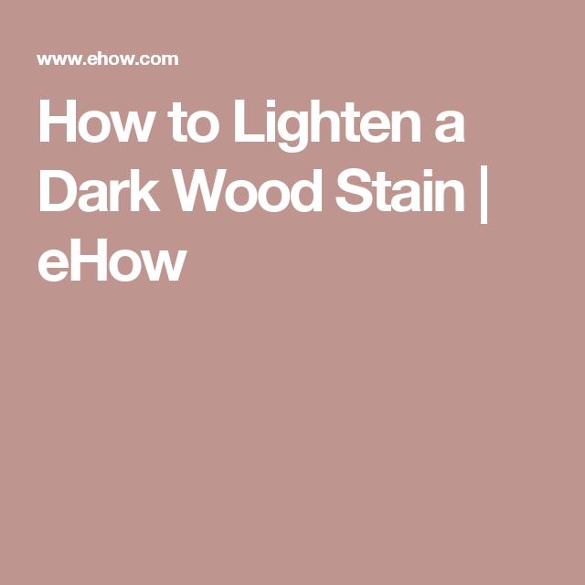 How To Lighten A Dark Wood Stain In 2019