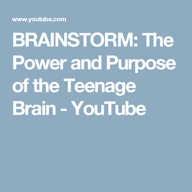 The Purpose Of Teenage Brain >> Brainstorm The Power And Purpose Of The Teenage Brain Youtube