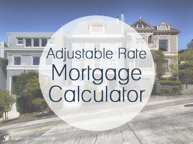 Arm Mortgage Calculator - Adjustable Rate Mortgage Arm mortgage