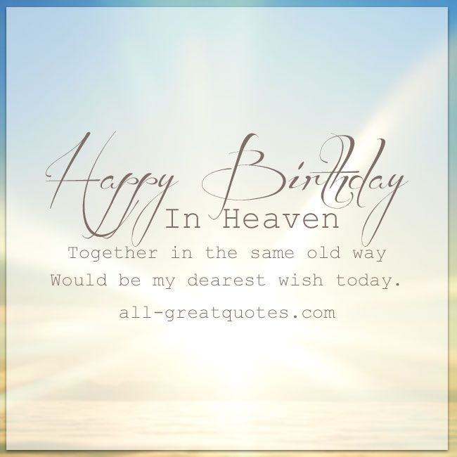 Almost momma pinterest happy birthday heavens and birthdays happy birthday in heaven together in the same old way would be my dearest wish today loved ones in heaven birthday cards heaven birthday wishes bookmarktalkfo Gallery