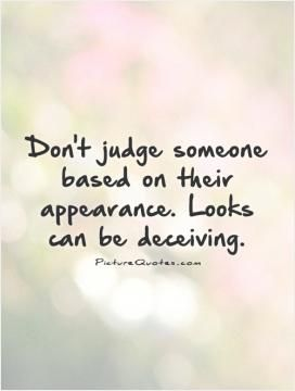 dont judge someone by their looks