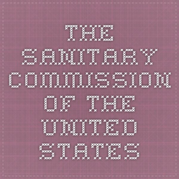 THE SANITARY COMMISSION OF THE UNITED STATES ARMY: SUCCINCT NARRATIVE OP ITS WORKS AND PURPOSES.