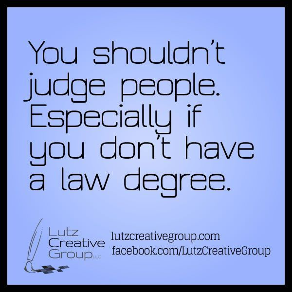 Don't Judge Without A Law Degree (With Images)