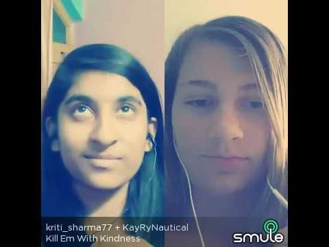 Kill em with kindness....are they both selenators?? - YouTube Me and a friend sung this on Smule, a singing app.