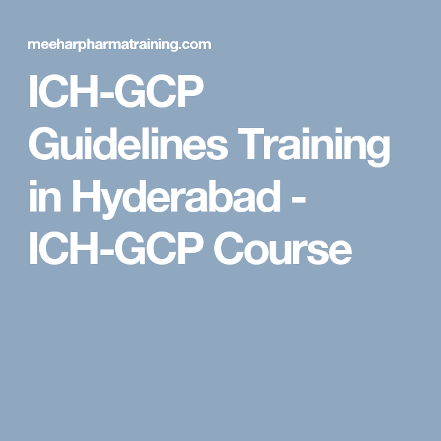 ich gcp guidelines training in hyderabad ich gcp course