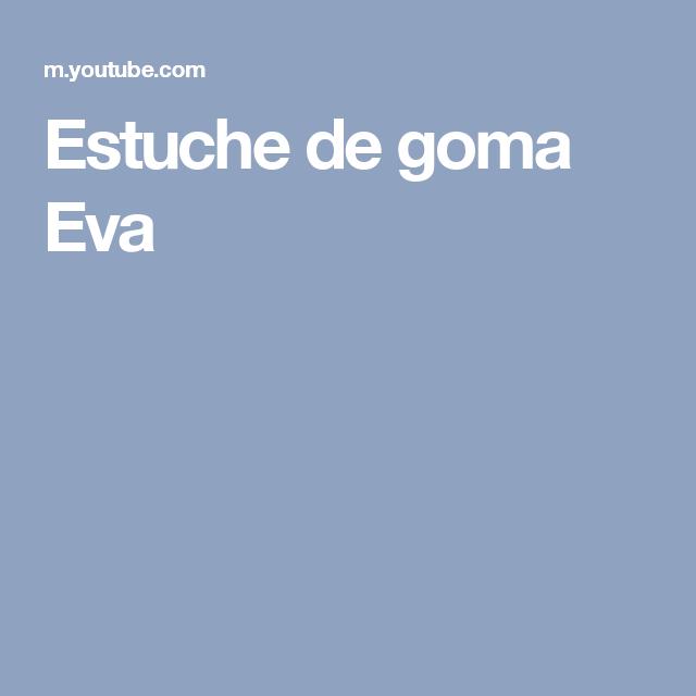Estuche de goma Eva
