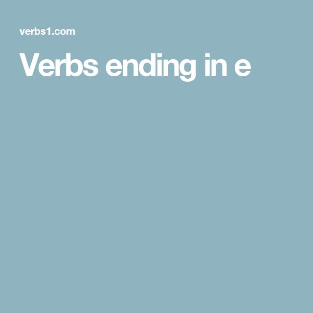 Verbs ending in e