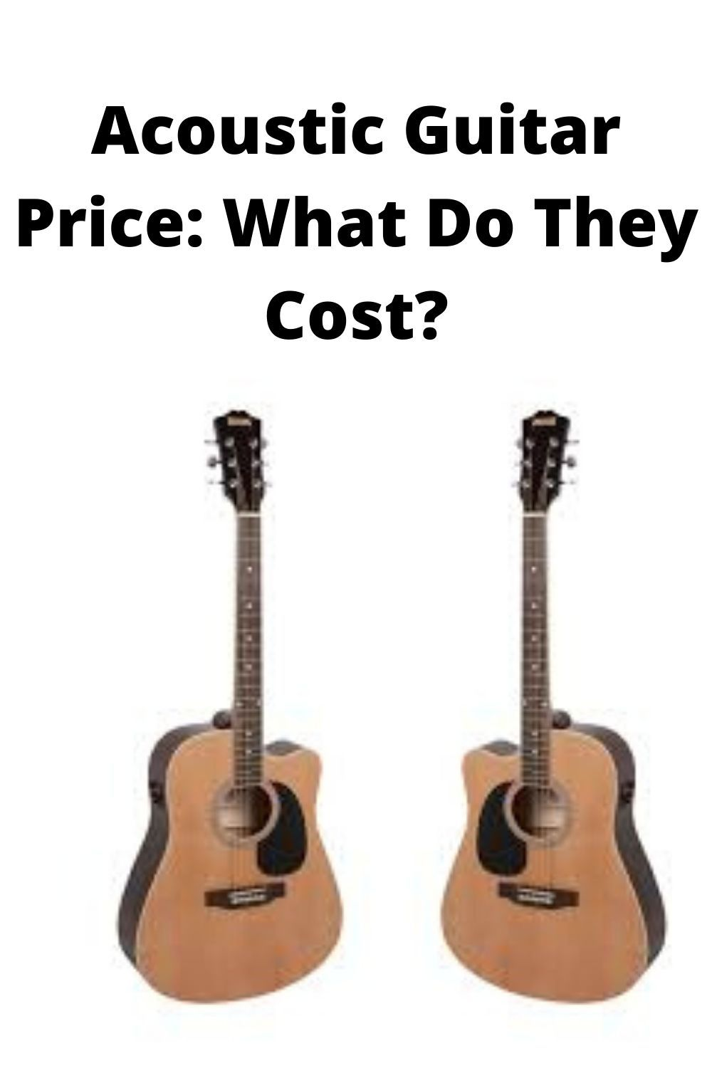 Acoustic Guitar Price What Do They Cost Acoustic Guitar Prices Guitar Reviews Guitar