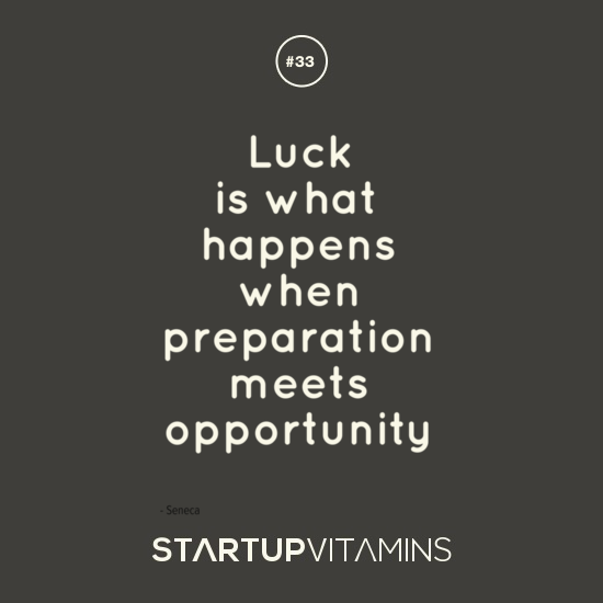 Luck is what happens when preparation meets opportunity - Seneca
