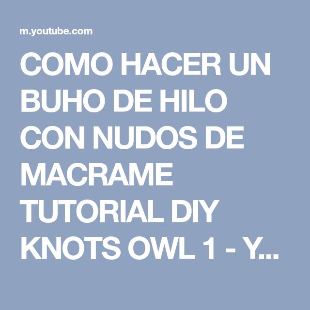 COMO HACER UN BUHO DE HILO CON NUDOS DE MACRAME TUTORIAL DIY KNOTS OWL 1 - YouTube