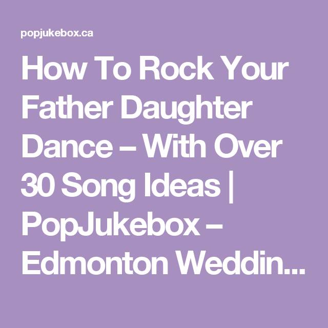 How To Rock Your Father Daughter Dance With Over 30 Song Ideas