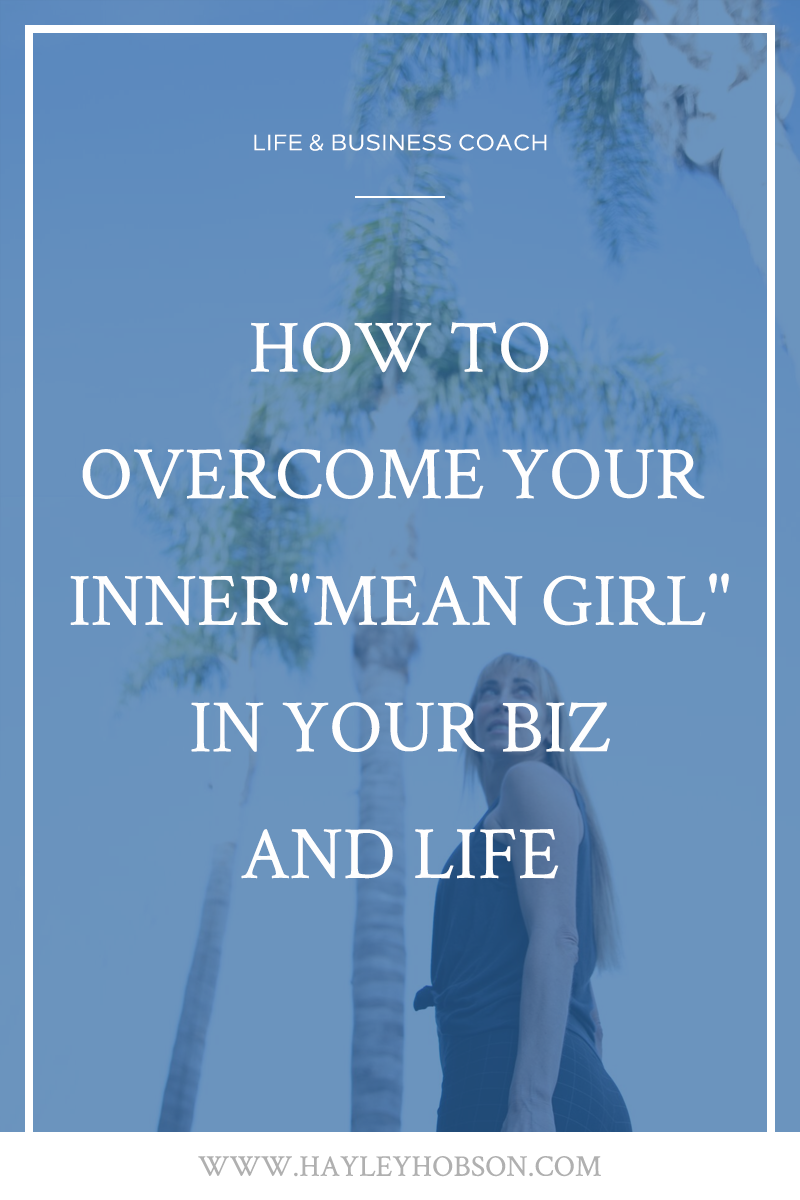 How to Overcome Your Inner Mean Girl in Your Biz and Life ...