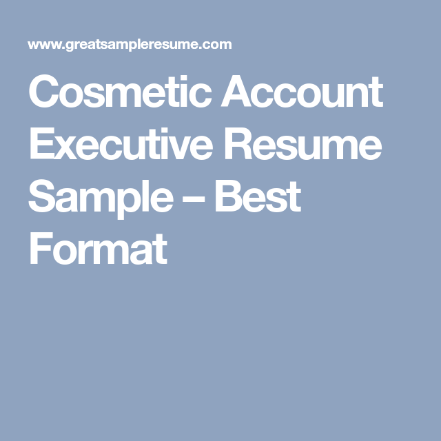 Cosmetic Account Executive Resume Sample Best Format Executive Resume Resume Examples Account Executive