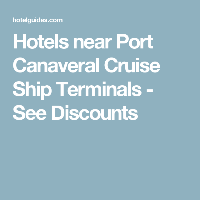Hotels Near Port Canaveral Cruise Ship Terminals See S