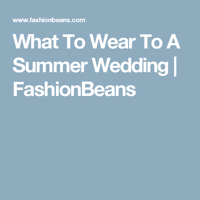 7b2bef974aa What To Wear To A Summer Wedding
