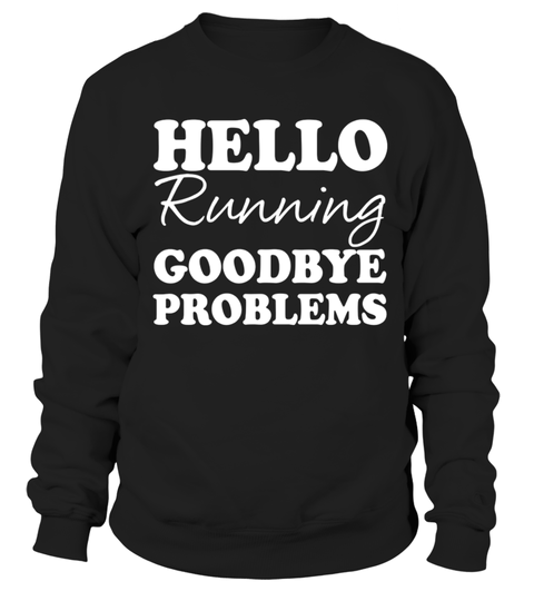 # exercise fitness run running drink marathon race runner Jogging shirt .  Hello Running Goodbye Problems T-ShirtHOW TO ORDER:1. Select the style and color you want: 2. Click Reserve it now3. Select size and quantity4. Enter shipping and billing information5. Done! Simple as that!TIPS: Buy 2 or more to save shipping cost!This is printable if you purchase only one piece. so dont worry, you will get yours.Guaranteed safe and secure checkout via:Paypal | VISA | MASTERCARD