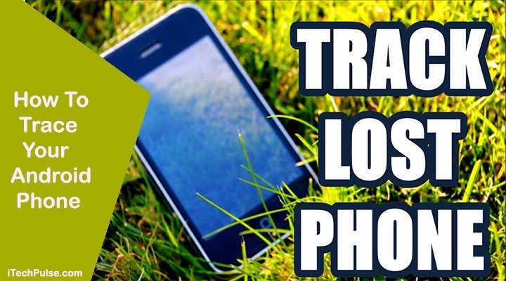 How to trace your android phone itechpulse android