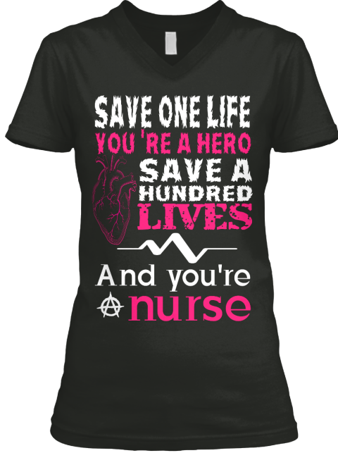 Save One Life You're A Hero Save A Hundred Lives And You're A Nurse Black T-Shirt Front